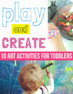 Play and Create – 10 Art Activities for Toddlers