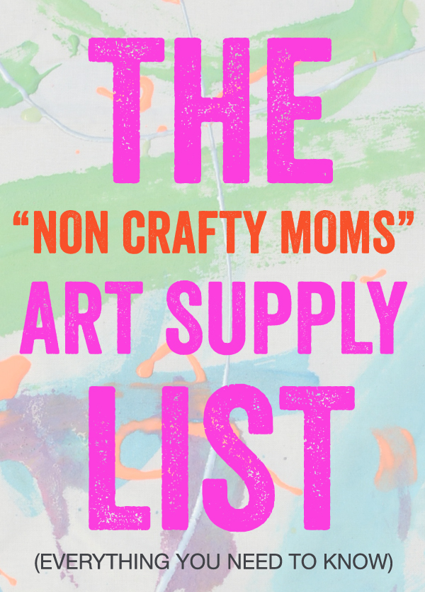 "The ""Non Crafty Moms"" Art Supply List - Everything You Need to Know for Your Kids to get Artsy"